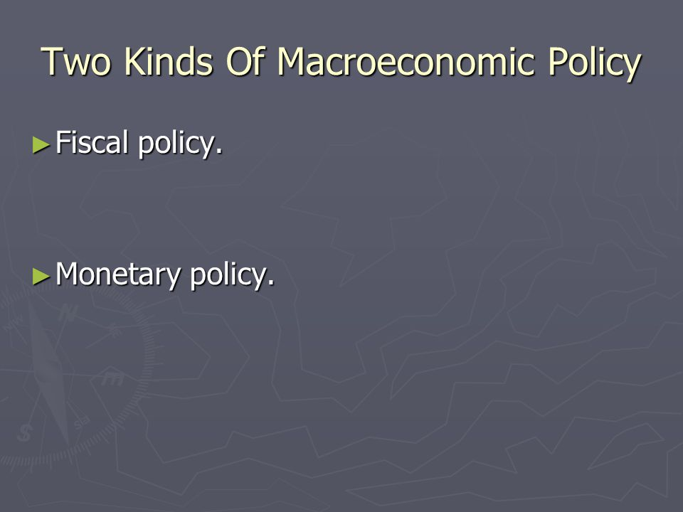 Two Kinds Of Macroeconomic Policy