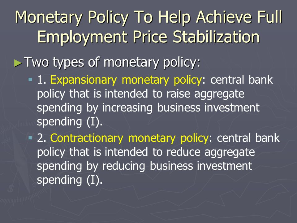 Monetary Policy To Help Achieve Full Employment Price Stabilization
