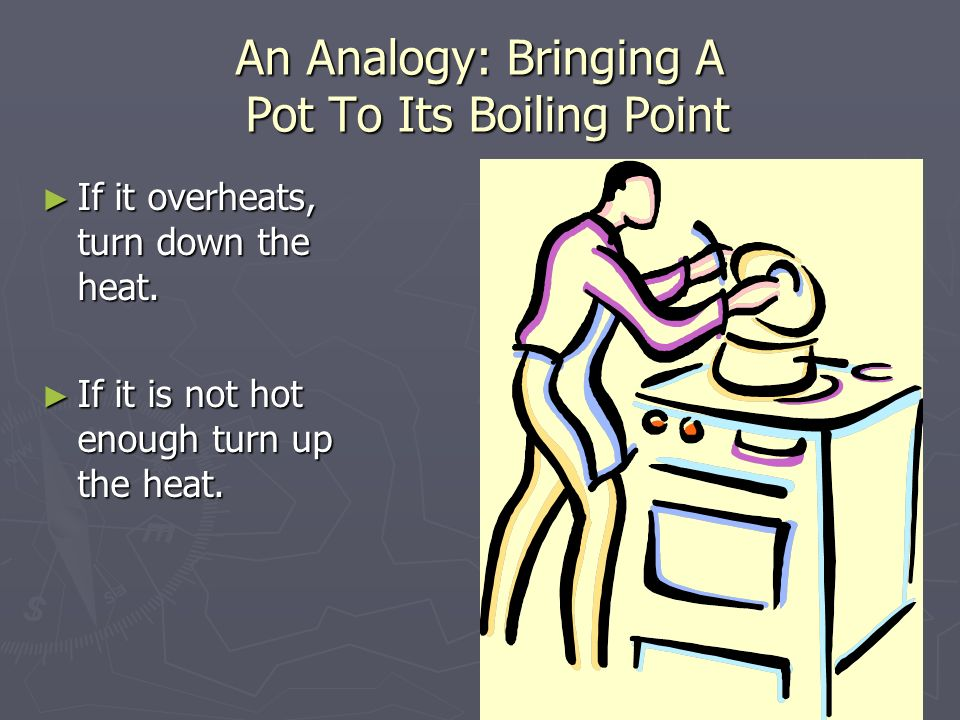 An Analogy: Bringing A Pot To Its Boiling Point