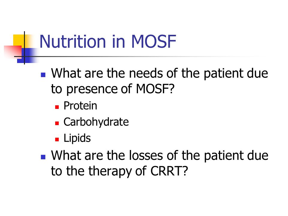 Nutrition in MOSF What are the needs of the patient due to presence of MOSF Protein. Carbohydrate.
