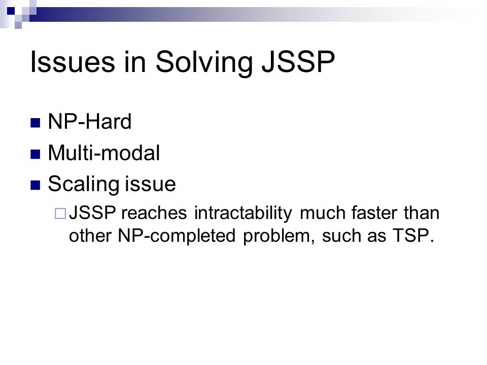Issues in Solving JSSP NP-Hard Multi-modal Scaling issue