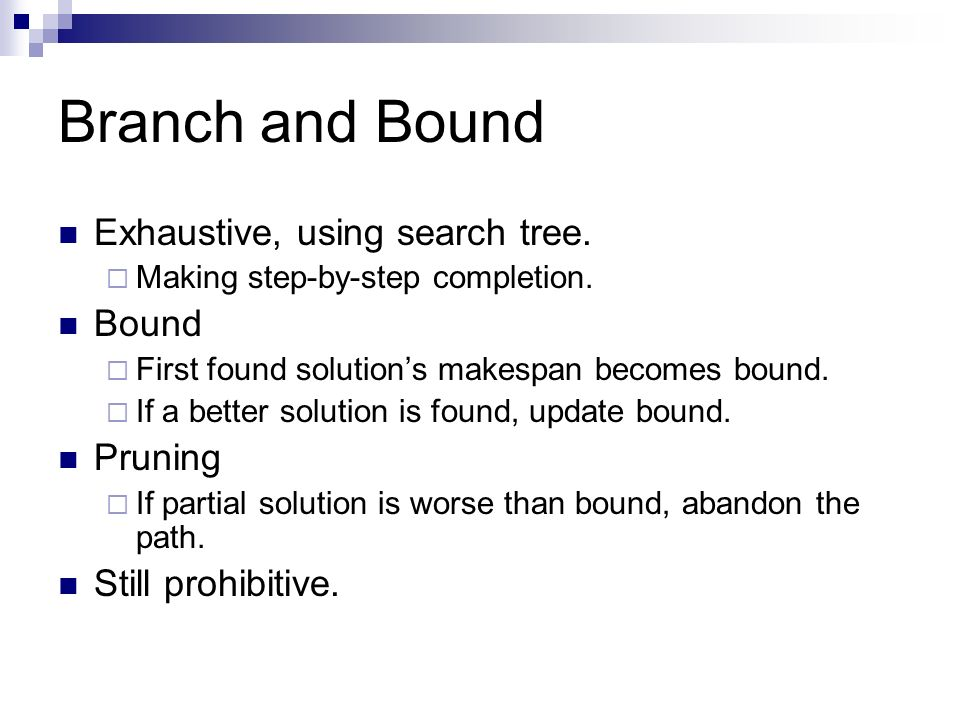Branch and Bound Exhaustive, using search tree. Bound Pruning