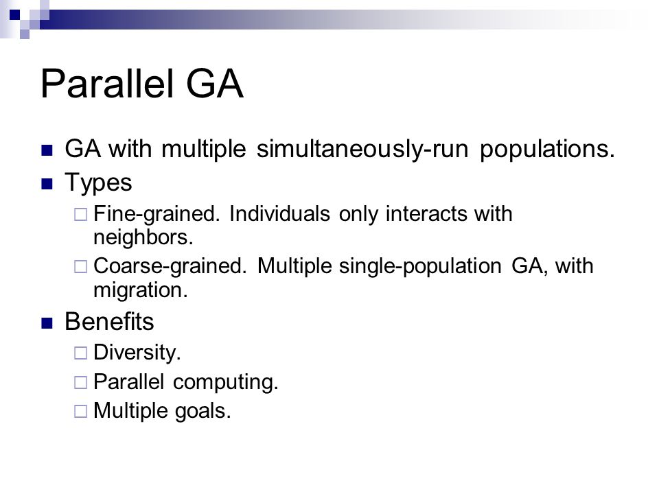 Parallel GA GA with multiple simultaneously-run populations. Types