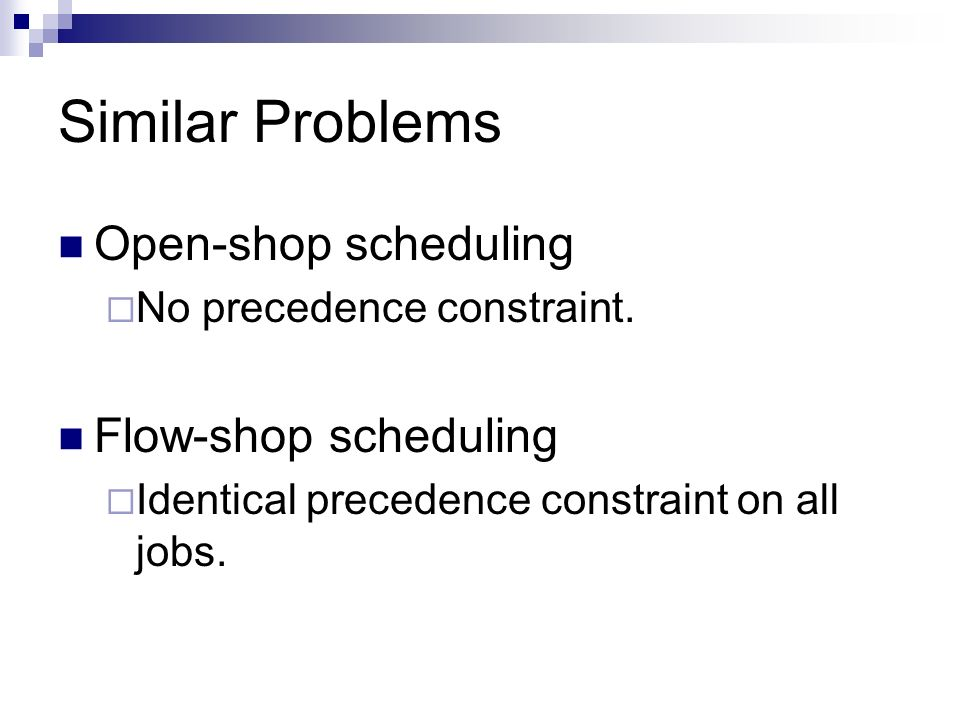 Similar Problems Open-shop scheduling Flow-shop scheduling