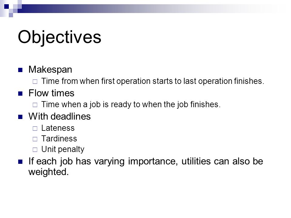 Objectives Makespan Flow times With deadlines