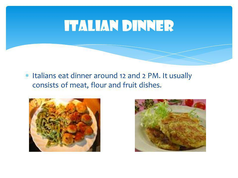 Italian Dinner Italians eat dinner around 12 and 2 PM.