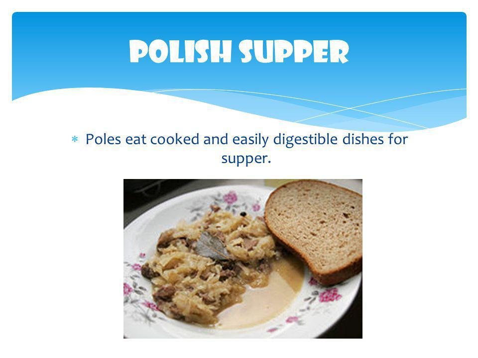 Poles eat cooked and easily digestible dishes for supper.