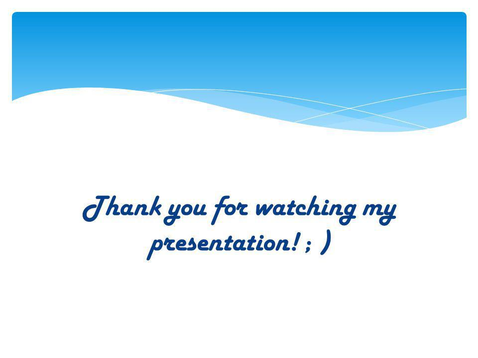 Thank you for watching my presentation! ; )