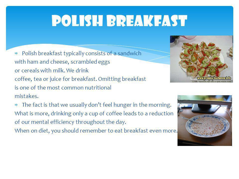 Polish Breakfast Polish breakfast typically consists of a sandwich