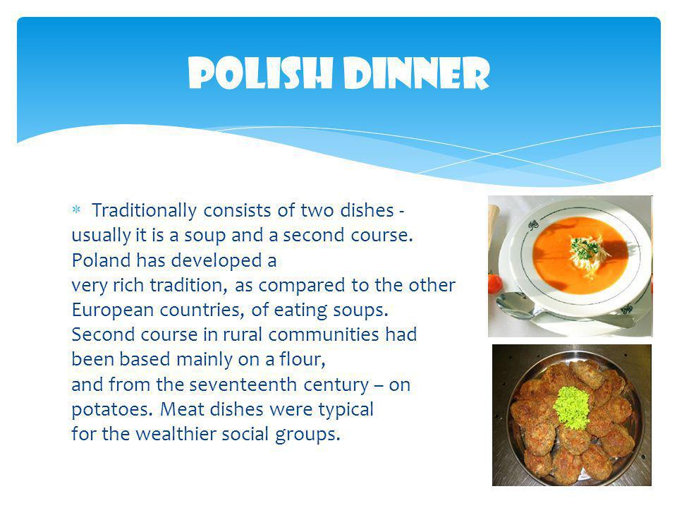 Polish Dinner Traditionally consists of two dishes -