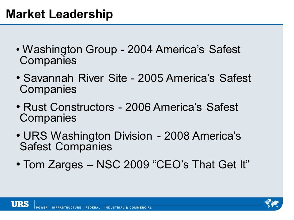Market Leadership Washington Group - 2004 America's Safest Companies. Savannah River Site - 2005 America's Safest Companies.