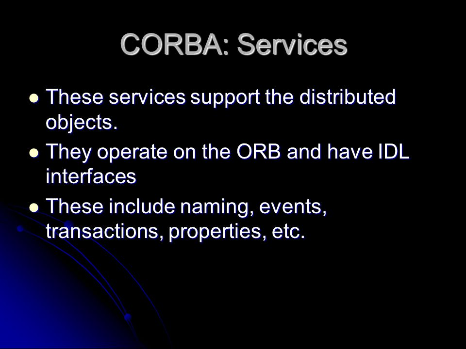 CORBA: Services These services support the distributed objects.