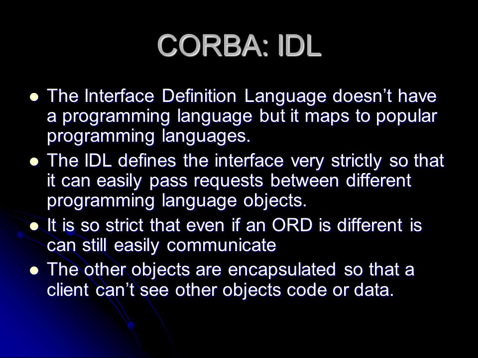 CORBA: IDL The Interface Definition Language doesn't have a programming language but it maps to popular programming languages.