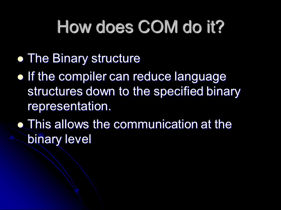 How does COM do it The Binary structure