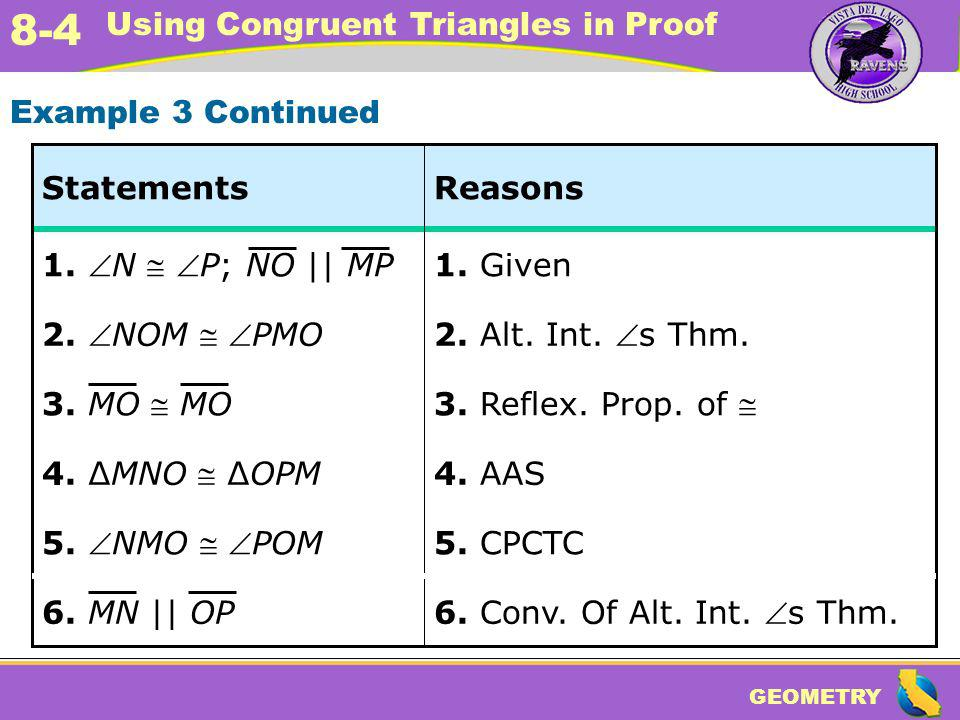 Example 3 Continued Statements. Reasons. 1. N  P; NO || MP. 1. Given. 2. NOM  PMO. 2. Alt. Int. s Thm.