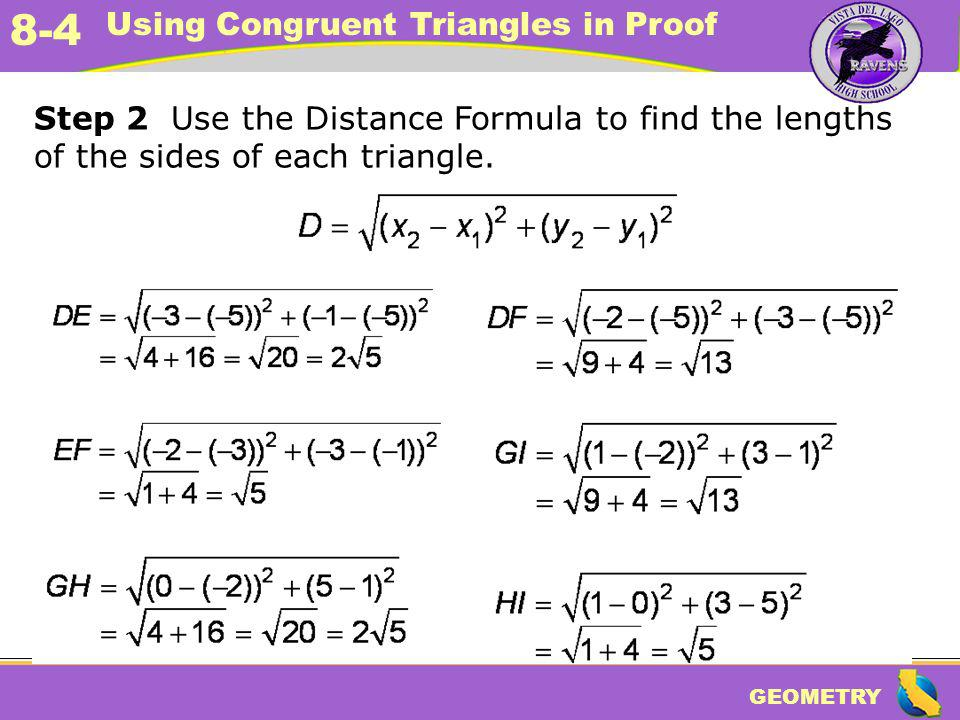 Step 2 Use the Distance Formula to find the lengths of the sides of each triangle.