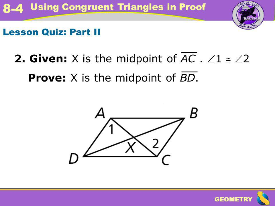 2. Given: X is the midpoint of AC . 1  2