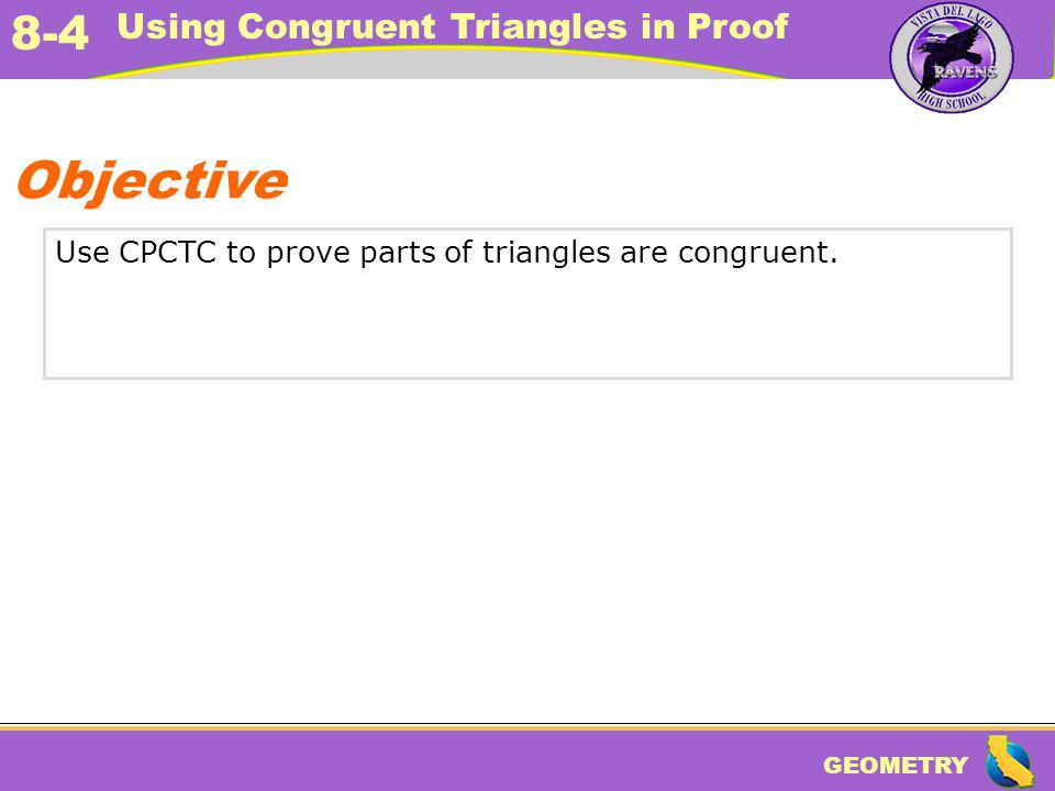 Objective Use CPCTC to prove parts of triangles are congruent.