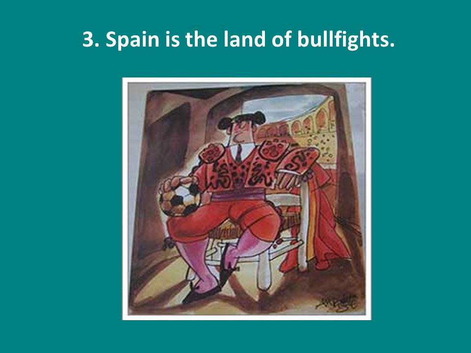 3. Spain is the land of bullfights.