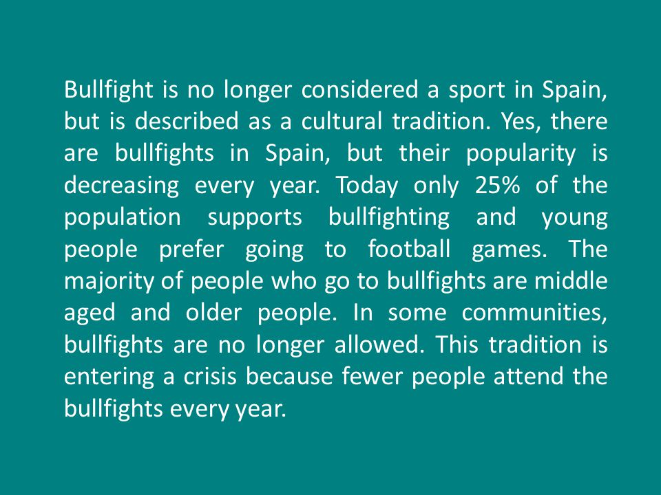 Bullfight is no longer considered a sport in Spain, but is described as a cultural tradition.