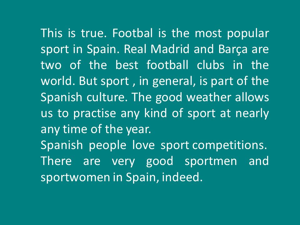 This is true. Footbal is the most popular sport in Spain