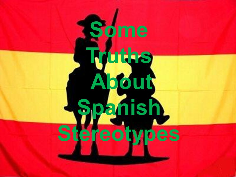 Some Truths About Spanish Stereotypes