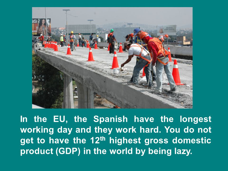 In the EU, the Spanish have the longest working day and they work hard