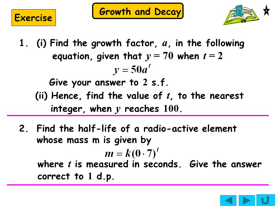 Exercise 1. (i) Find the growth factor, a, in the following equation, given that y = 70 when t = 2.