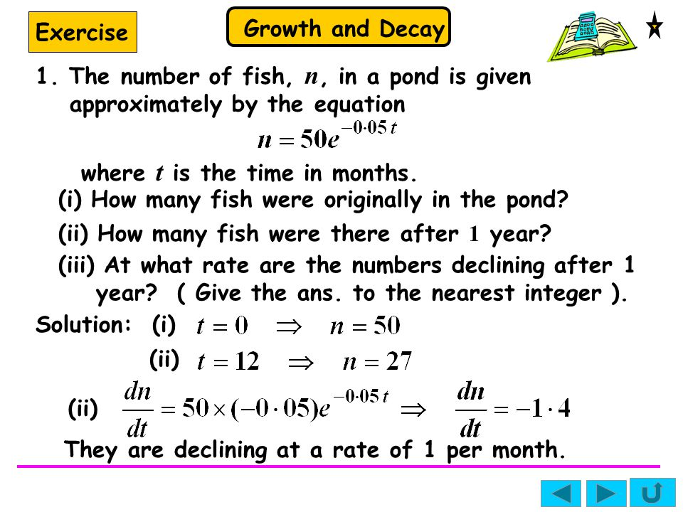 Exercise 1. The number of fish, n, in a pond is given approximately by the equation. where t is the time in months.