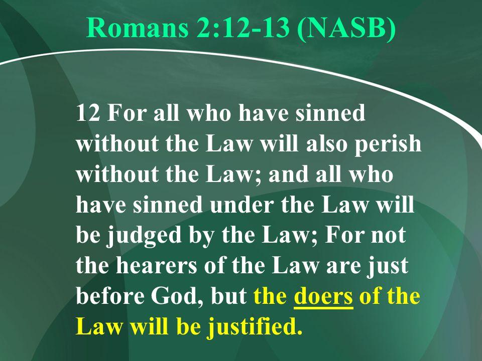 Romans 2:12-13 (NASB)