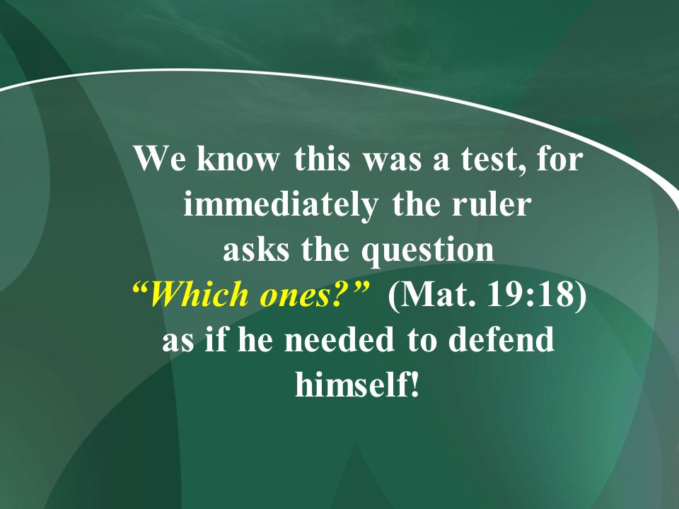 We know this was a test, for immediately the ruler asks the question Which ones (Mat.
