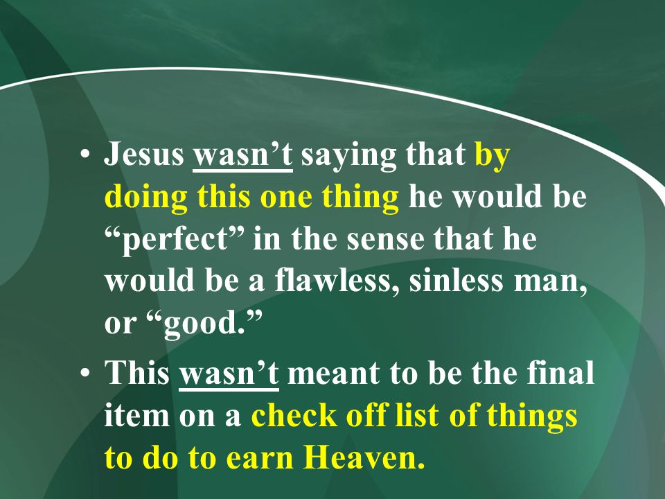Jesus wasn't saying that by doing this one thing he would be perfect in the sense that he would be a flawless, sinless man, or good.