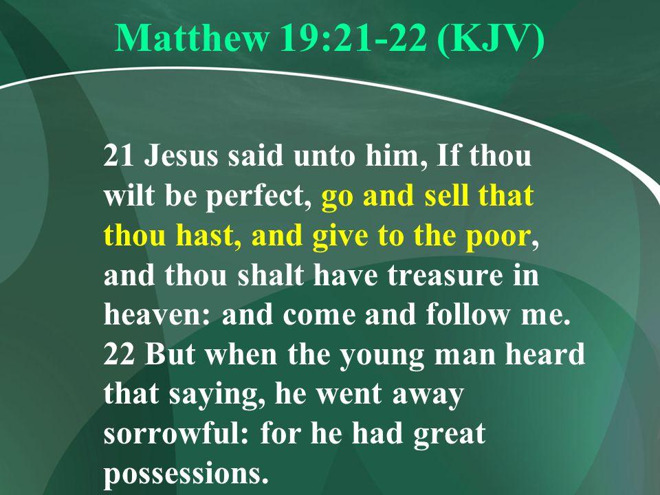 Matthew 19:21-22 (KJV)