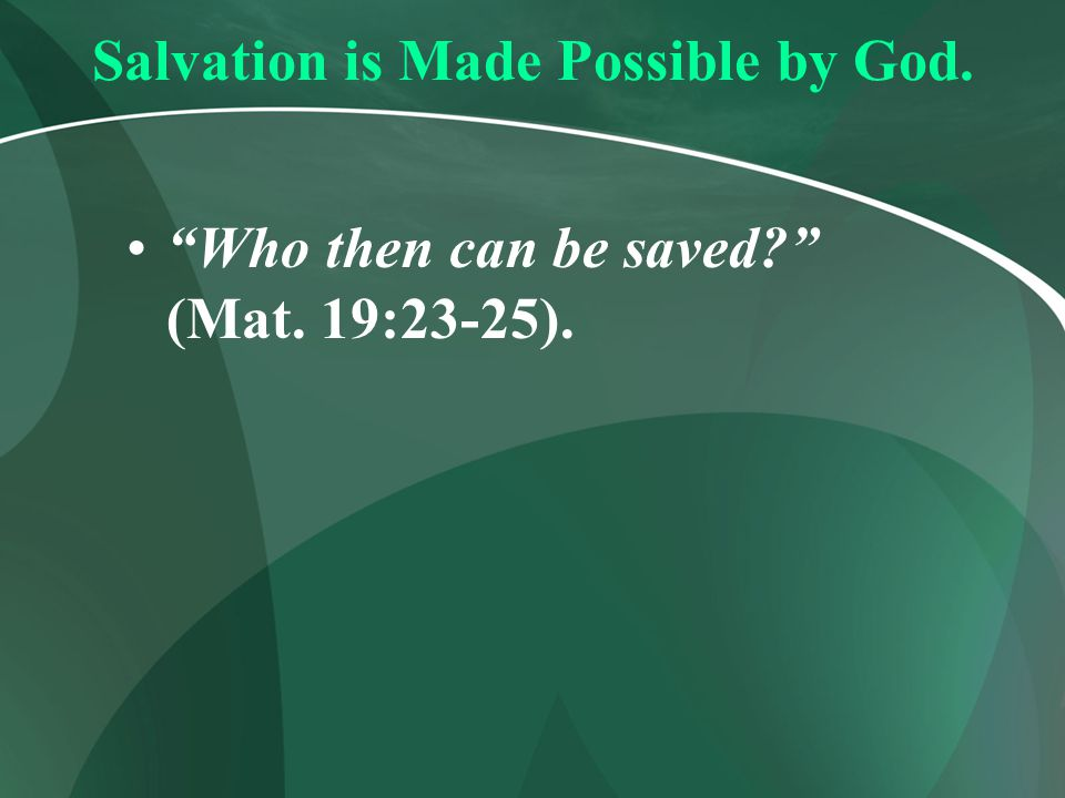 Salvation is Made Possible by God.