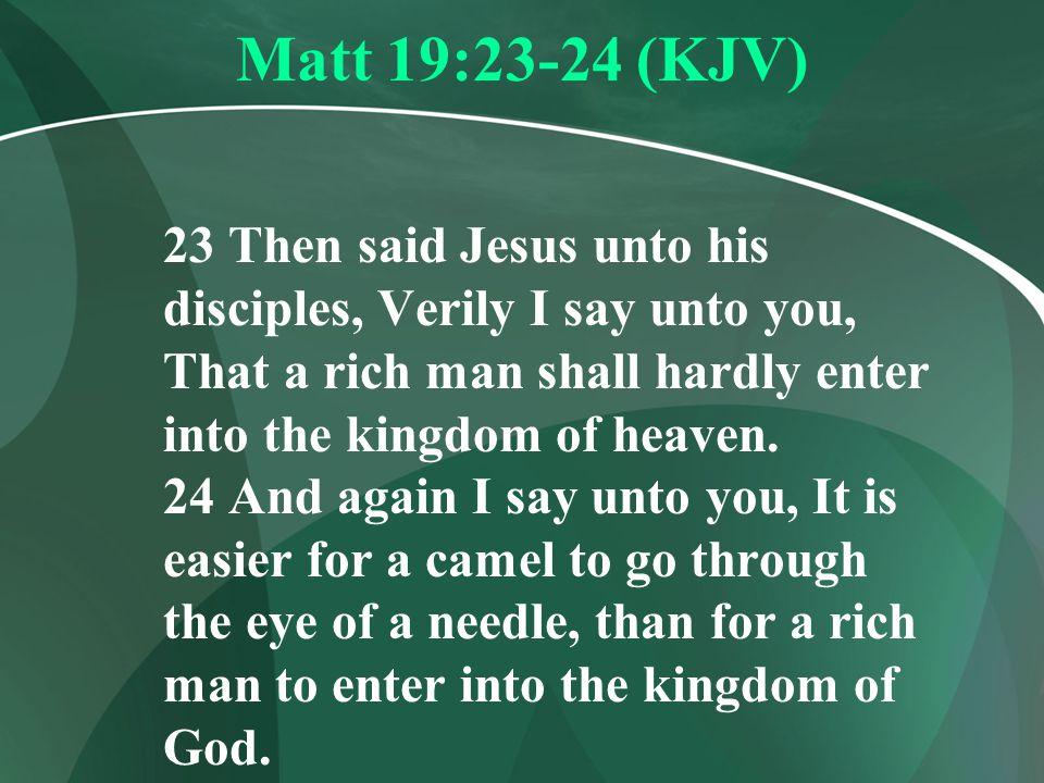 Matt 19:23-24 (KJV)