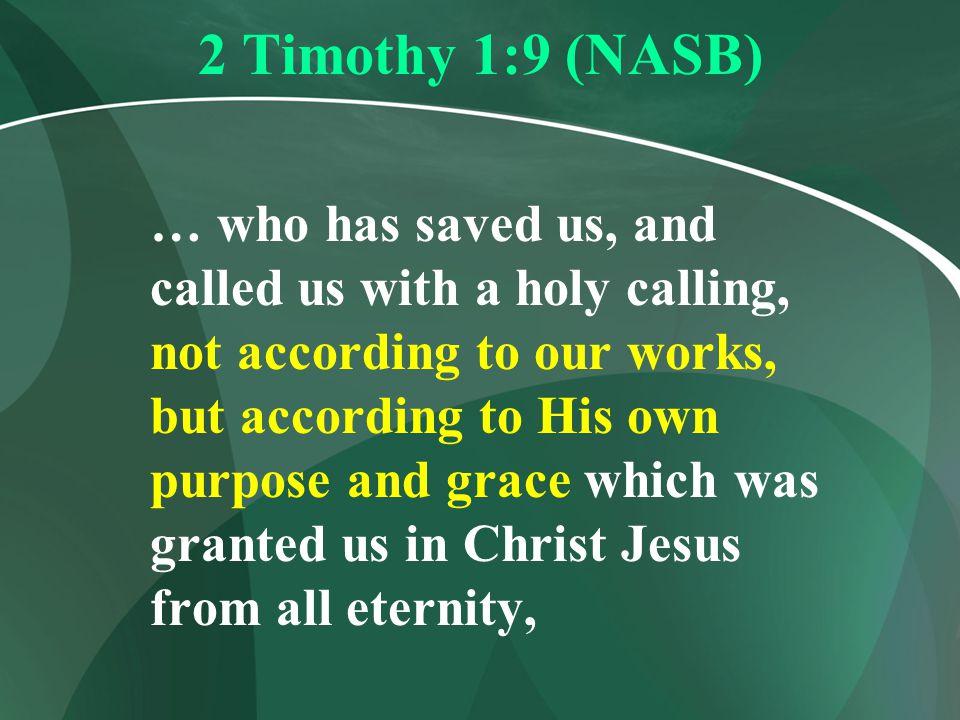 2 Timothy 1:9 (NASB)