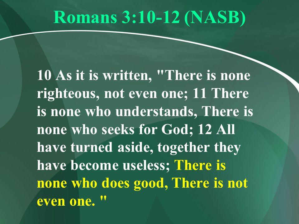 Romans 3:10-12 (NASB)
