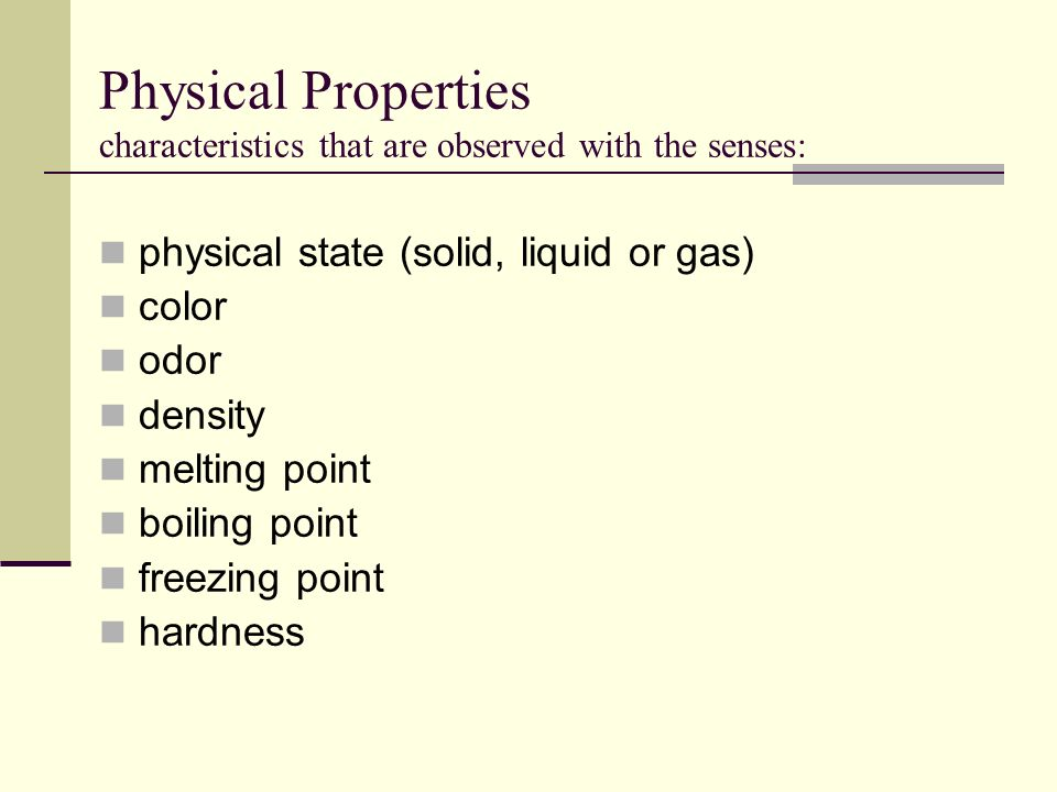 Physical Properties characteristics that are observed with the senses: