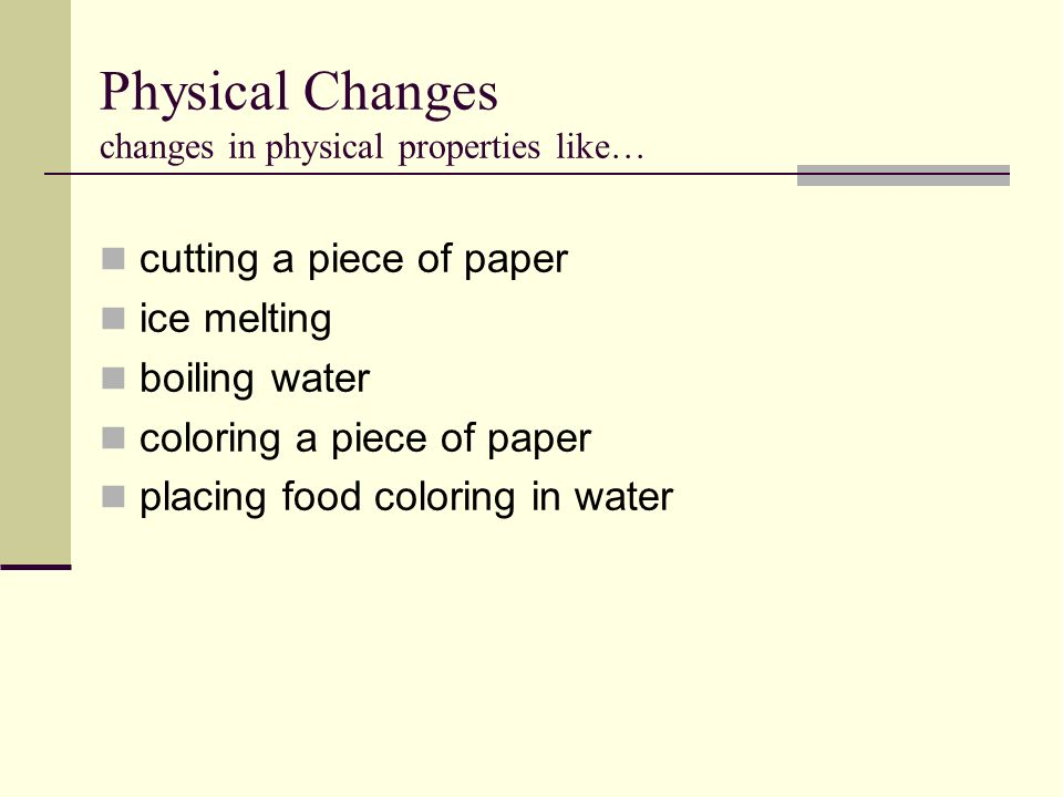 Physical Changes changes in physical properties like…
