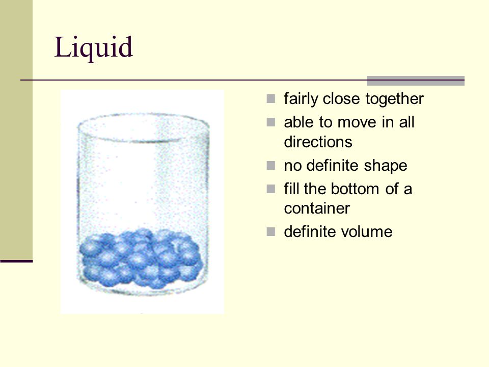 Liquid fairly close together able to move in all directions
