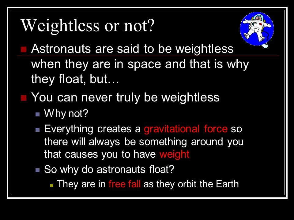 Weightless or not Astronauts are said to be weightless when they are in space and that is why they float, but…