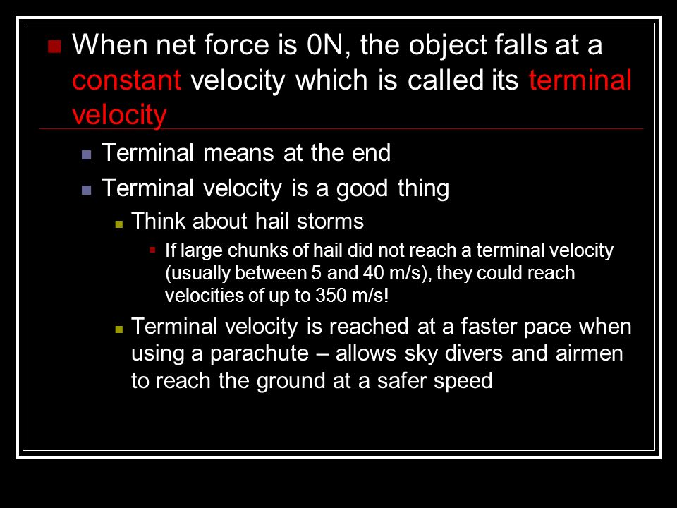 When net force is 0N, the object falls at a constant velocity which is called its terminal velocity