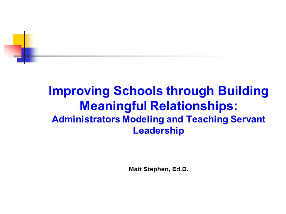 Improving Schools through Building Meaningful Relationships: Administrators Modeling and Teaching Servant Leadership