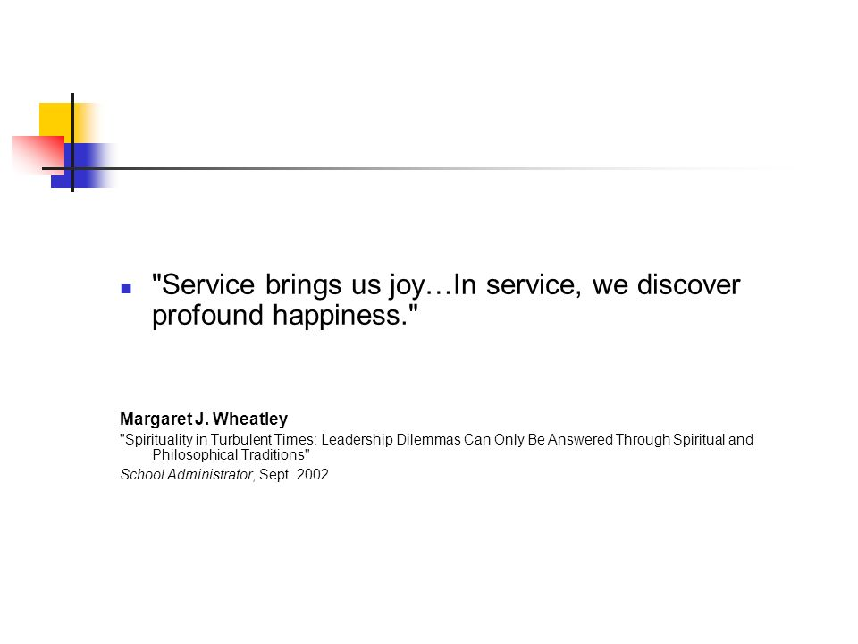 Service brings us joy…In service, we discover profound happiness.