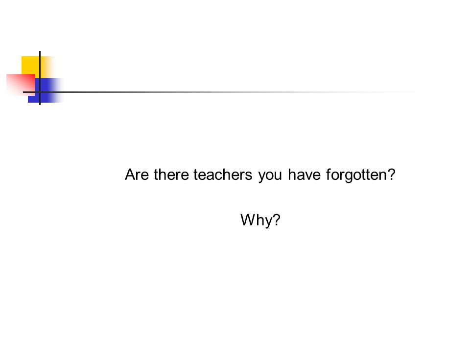 Are there teachers you have forgotten