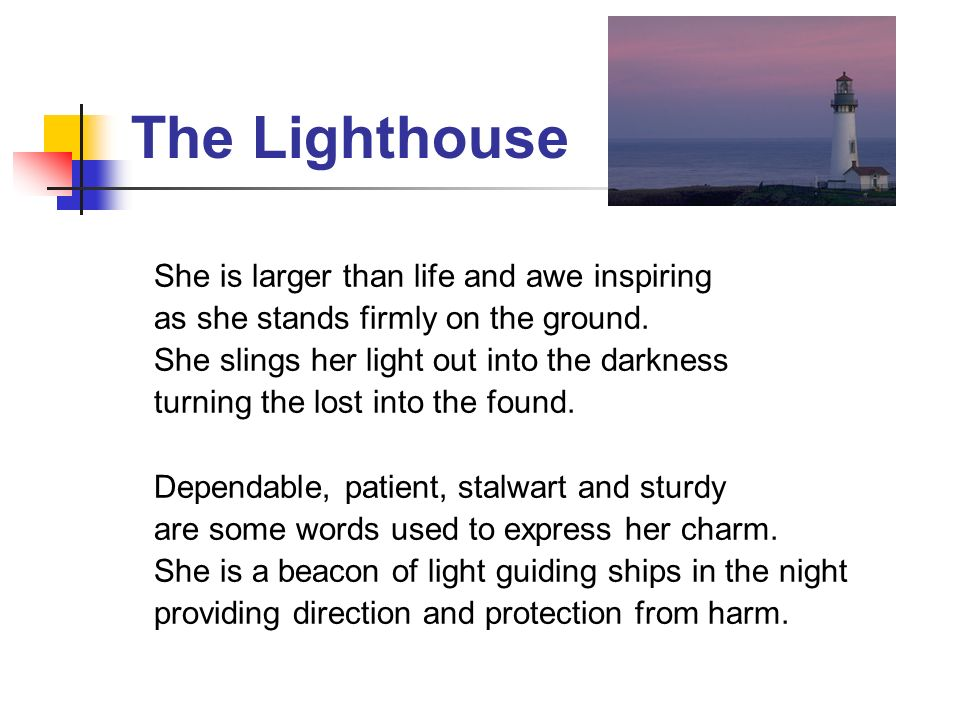 The Lighthouse She is larger than life and awe inspiring
