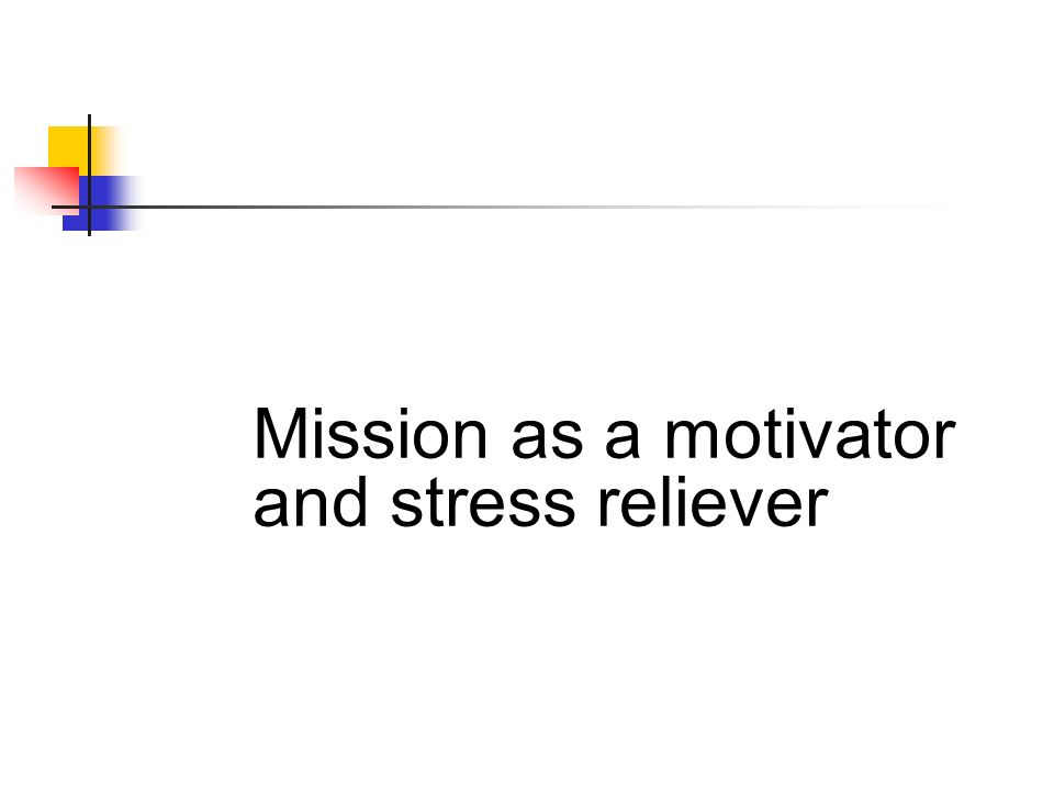 Mission as a motivator and stress reliever