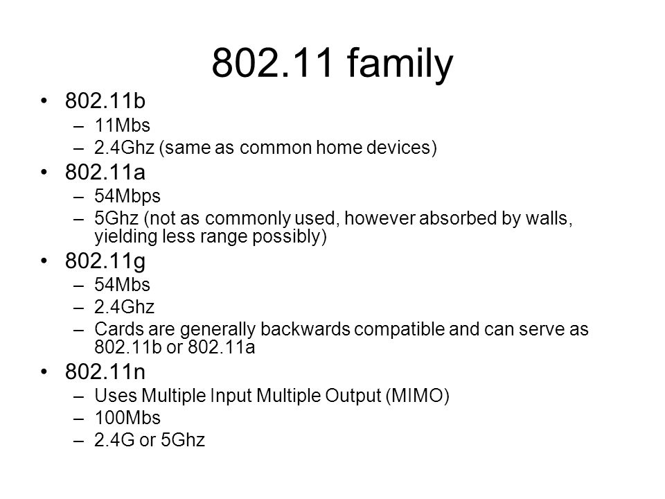 802.11 family802.11b. 11Mbs. 2.4Ghz (same as common home devices) 802.11a. 54Mbps.