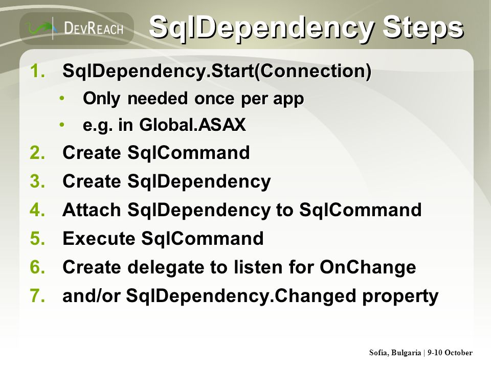 SqlDependency Steps SqlDependency.Start(Connection) Create SqlCommand