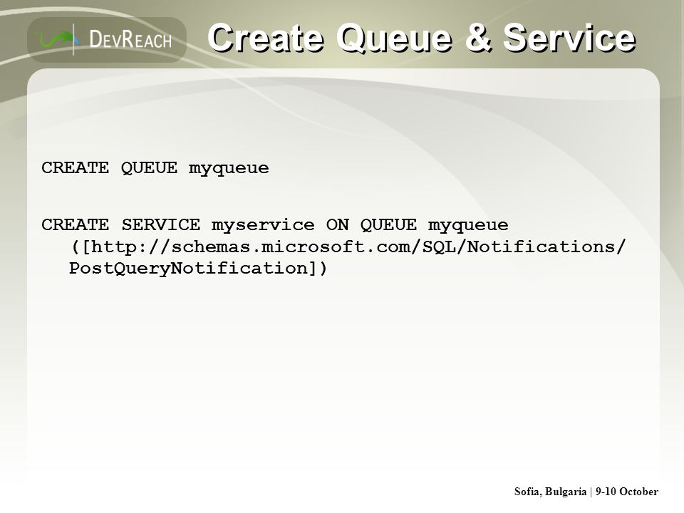 Create Queue & Service CREATE QUEUE myqueue